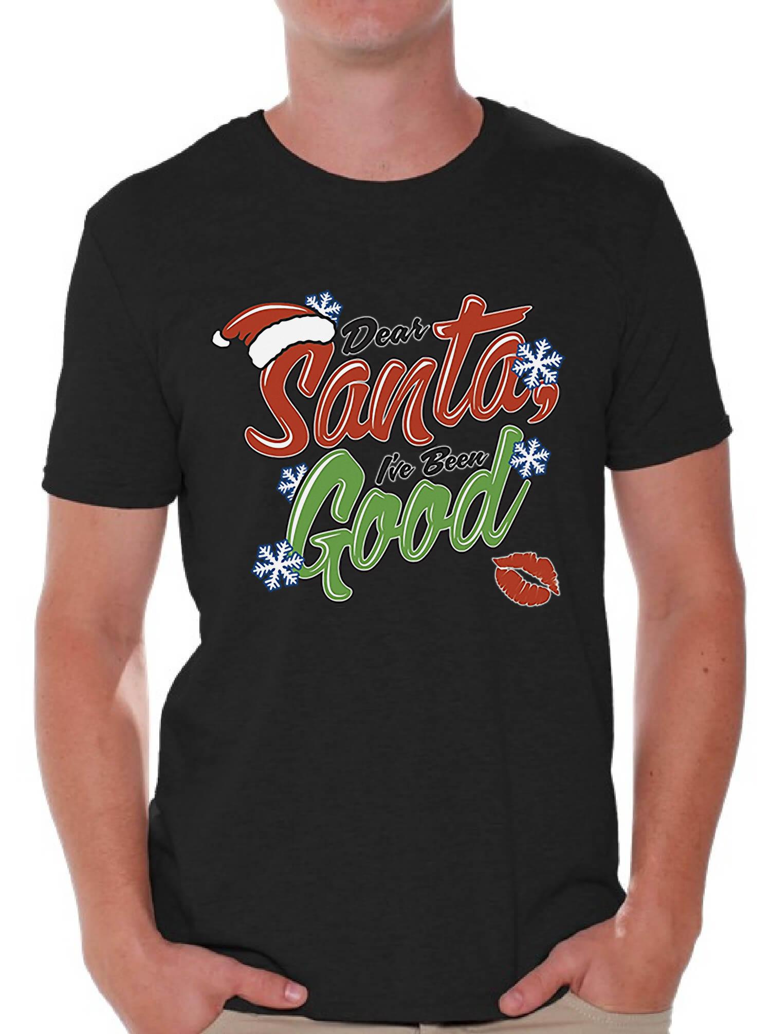 Dear Santa I Ve Been Good Shirt Men S Christmas T Shirt