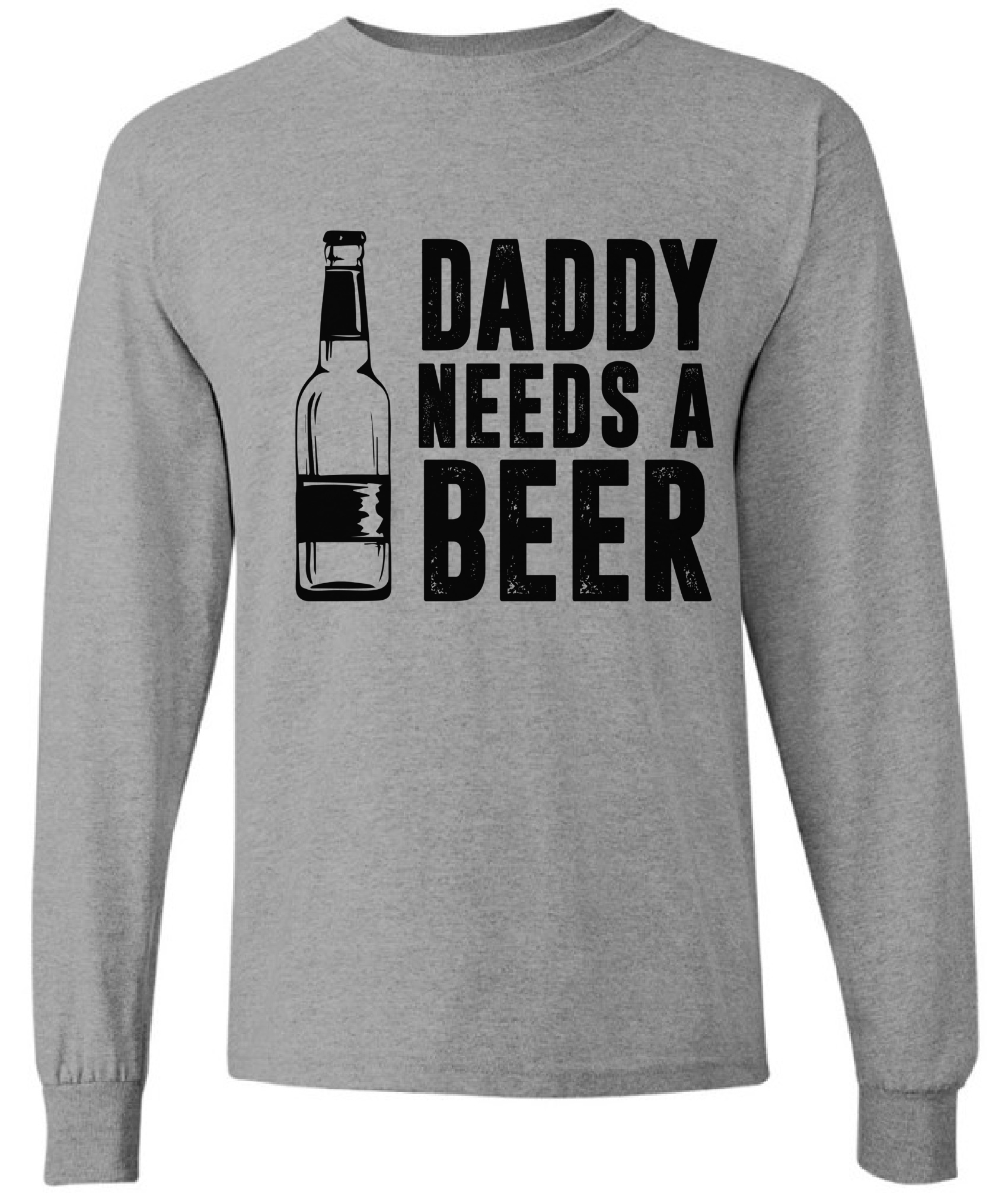 Daddy Needs A Beer Long Sleeve Shirt Cool